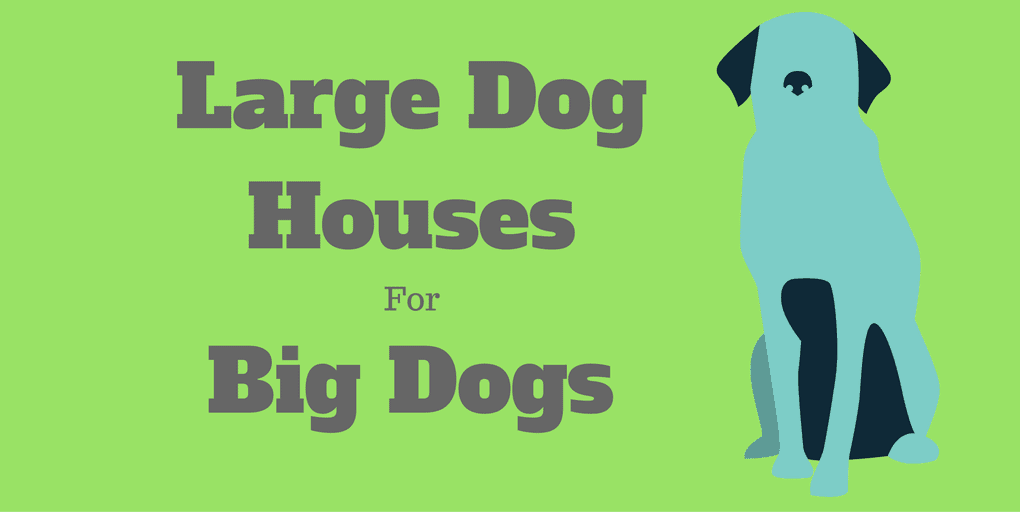 Large Dog Houses for big dogs